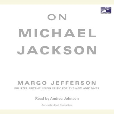 On Michael Jackson Audiobook, by Margo Jefferson