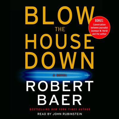 Blow The House Down: A Novel Audiobook, by Robert Baer