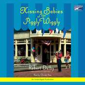 Kissing Babies at the Piggly Wiggly Audiobook, by Robert Dalby