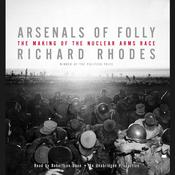 Arsenals of Folly: The Making of the Nuclear Arms Race, by Richard Rhodes