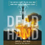 The Dead Hand: The Untold Story of the Cold War Arms Race and its Dangerous Legacy, by David E. Hoffman