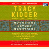 Mountains Beyond Mountains: The Quest of Dr. Paul Farmer, a Man Who Would Cure the World, by Tracy Kidder