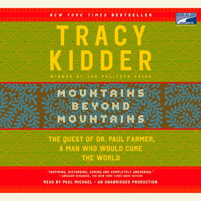 Mountains Beyond Mountains: The Quest of Dr. Paul Farmer, a Man Who Would Cure the World Audiobook, by Tracy Kidder