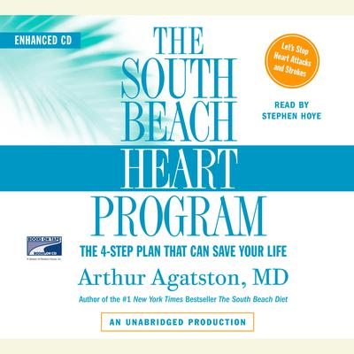 The South Beach Heart Program: The 4-Step Plan that Can Save Your Life Audiobook, by Arthur S. Agatston