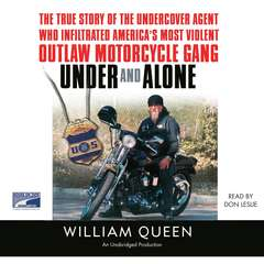 Under and Alone: The True Story of the Undercover Agent Who Infiltrated Americas Most Violent Outlaw Motorcycle Gang Audiobook, by William Queen