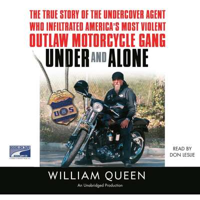 Under and Alone: The True Story of the Undercover Agent Who Infiltrated Americas Most Violent Outlaw Motorcycle Gang Audiobook, by