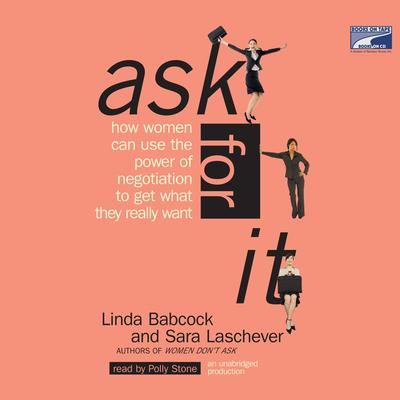 Ask for It: How Women can Use the Power of Negotiation to Get What They Really Want Audiobook, by Linda Babcock