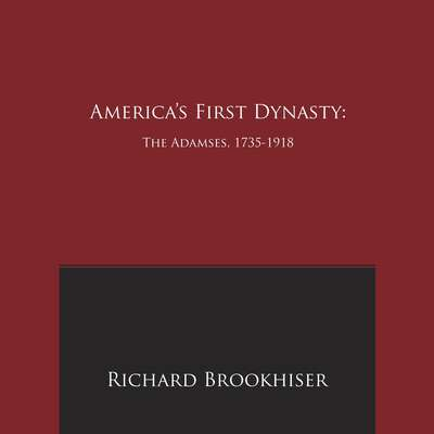 Americas First Dynasty: The Adamses, 1735-1918 Audiobook, by Richard Brookhiser