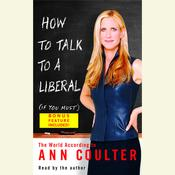 How to Talk to a Liberal (If You Must): The World According to Ann Coulter, by Ann Coulter