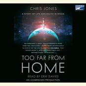 Too Far From Home: A Story of Life and Death in Space, by Chris Jones