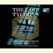 The Last Tycoons: The Secret History of Lazard Frères & Co., by William Cohan, William D. Cohan