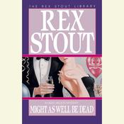 Might As Well Be Dead Audiobook, by Rex Stout
