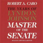 Master of the Senate: The Years of Lyndon Johnson, by Robert A. Caro