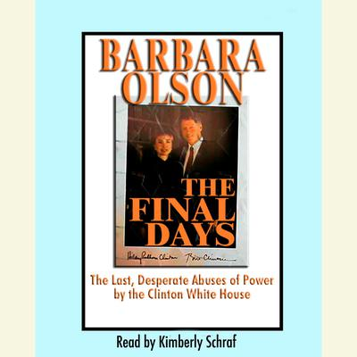 The Final Days: The Last, Desperate Abuses of Power by the Clinton White House Audiobook, by Barbara Olson