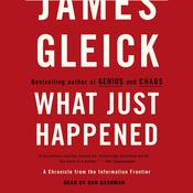 What Just Happened: A Chronicle from the Information Frontier Audiobook, by James Gleick