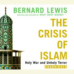 The Crisis of Islam: Holy War and Unholy Terror Audiobook, by Bernard Lewis