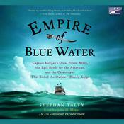 Empire of Blue Water: Captain Morgan's Great Pirate Army, the Epic Battle for the Americas, and the Catastrophe That Ended the Outlaws' Bloody Reign, by Stephan Talty