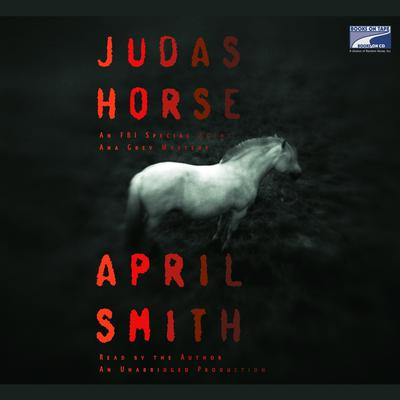 Judas Horse: An FBI Special Agent Ana Grey Mystery Audiobook, by April Smith