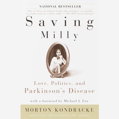 Saving Milly: Love, Politics, and Parkinsons Disease Audiobook, by Morton Kondracke