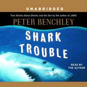 Shark Trouble: True Stories About Sharks and the Sea Audiobook, by Peter Benchley