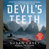 The Devils Teeth: A True Story of Survival and Obsession Among Americas Great White Sharks, by Susan Casey