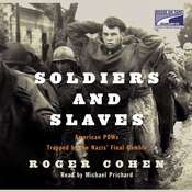 Soldiers and Slaves: American POWs Trapped by the Nazis Final Gamble, by Roger Cohen