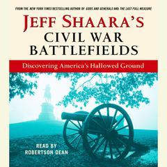 Jeff Shaaras Civil War Battlefields: Discovering Americas Hallowed Ground Audiobook, by Jeff Shaara, Jeffrey M. Shaara