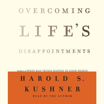 Overcoming Lifes Disappointments Audiobook, by Harold S. Kushner