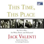 This Time, This Place: My Life in War, the White House, and Hollywood Audiobook, by Jack Valenti