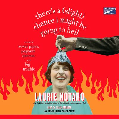 Theres a (Slight) Chance I Might Be Going to Hell: A Novel of Sewer Pipes, Pageant Queens, and Big Trouble Audiobook, by Laurie Notaro