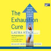 The Exhaustion Cure: Up Your Energy from Low to Go in 21 Days Audiobook, by Laura Stack