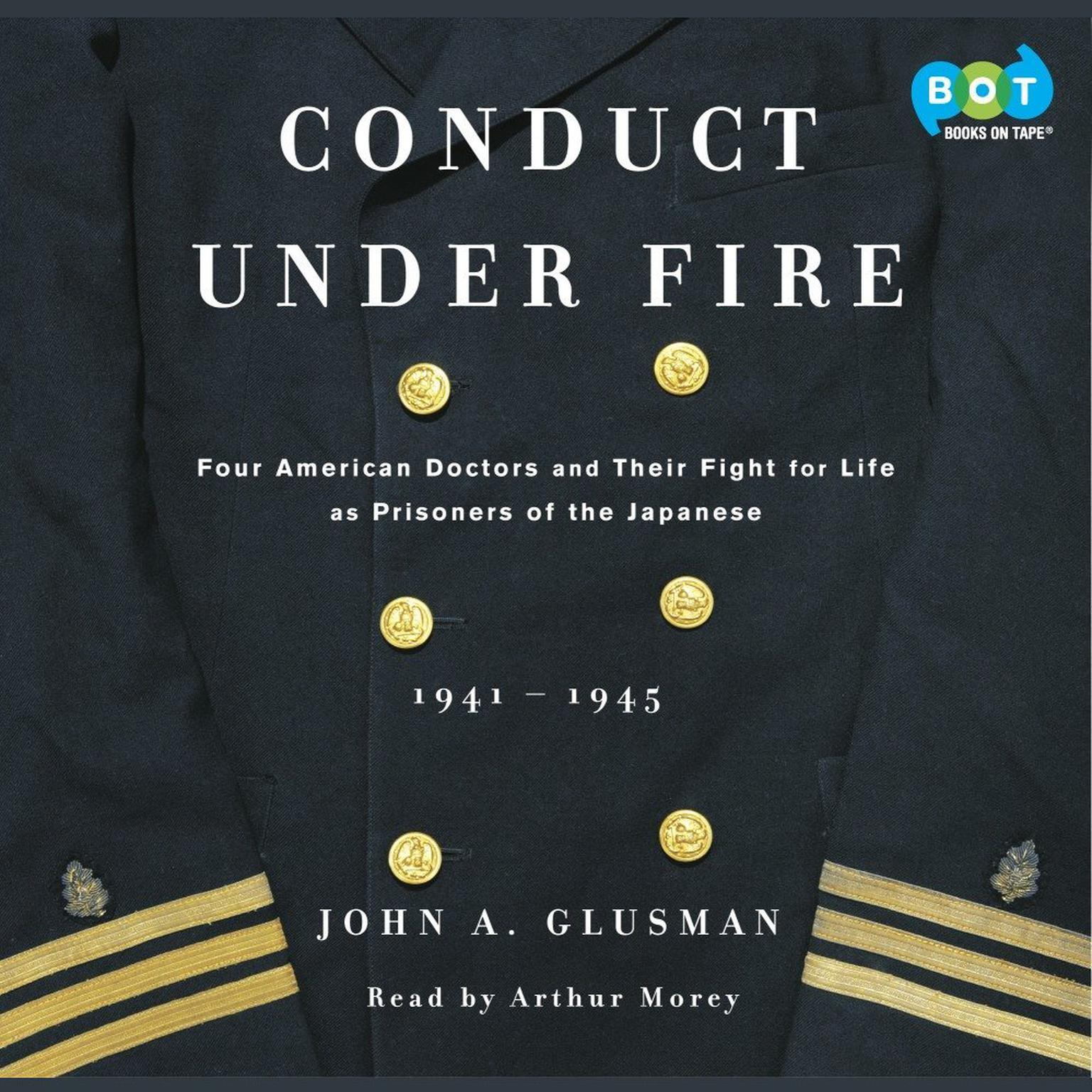 Printable Conduct Under Fire: Four American Doctors and Their Fight for Life as Prisoners of the Japanese Audiobook Cover Art
