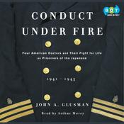 Conduct Under Fire: Four American Doctors and Their Fight for Life as Prisoners of the Japanese Audiobook, by John Glusman