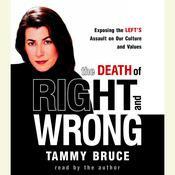 The Death of Right and Wrong: Exposing the Lefts Assault on Our Culture and Values Audiobook, by Tammy Bruce
