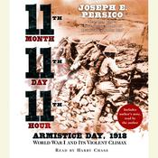 Eleventh Month, Eleventh Day, Eleventh Hour: Armistice Day, 1918; World War I and Its Violent Climax, by Joseph E. Persico