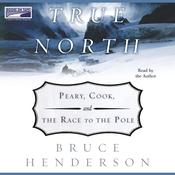 True North:  Peary, Cook and the Race to the Pole, by Bruce Henderson