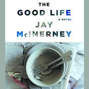 The Good Life: A Novel Audiobook, by Jay McInerney
