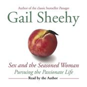 Sex and the Seasoned Woman: Pursuing the Passionate Life Audiobook, by Gail Sheehy