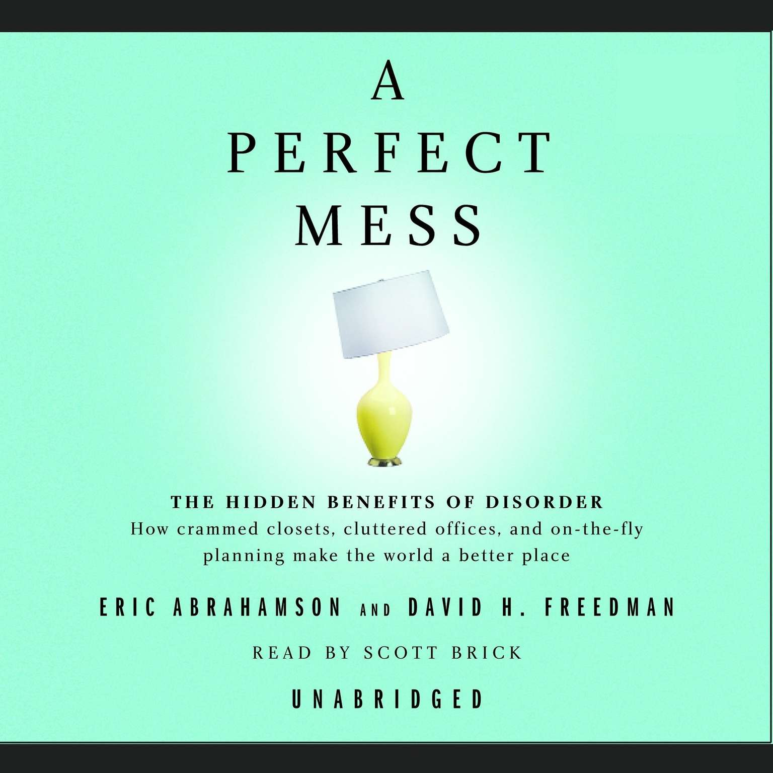 Printable A Perfect Mess: The Hidden Benefits of Disorder--How Crammed Closets, Cluttered Offices, and On-the-Fly Planning Make the World a Better Place Audiobook Cover Art
