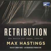 Retribution: The Battle for Japan, 1944-45, by Max Hastings