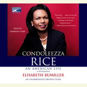 Condoleezza Rice: An American Life: A Biography, by Elisabeth Bumiller
