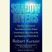 Shadow Divers: The True Adventure of Two Americans Who Risked Everything to Solve One of the Last Mysteries of World War II, by Robert Kurson