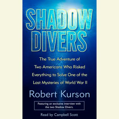 Shadow Divers: The True Adventure of Two Americans Who Risked Everything to Solve One of the Last Mysteries of World War II Audiobook, by Robert Kurson