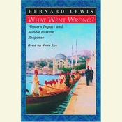 What Went Wrong?: Western Impact and Middle Eastern Response, by Bernard Lewi