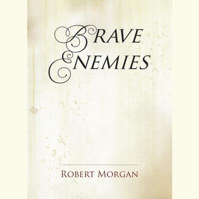Brave Enemies Audiobook, by Robert Morgan