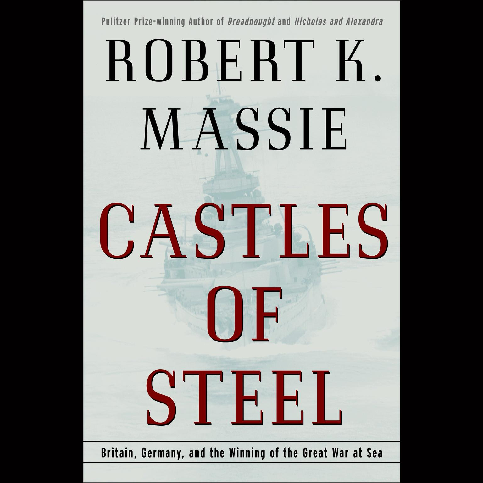 Printable Castles of Steel: Britain, Germany, and the Winning of the Great War at Sea Audiobook Cover Art