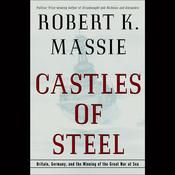 Castles of Steel: Britain, Germany, and the Winning of the Great War at Sea Audiobook, by Robert K. Massie