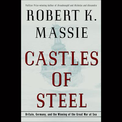 Castles of Steel: Britain, Germany, and the Winning of the Great War at Sea Audiobook, by