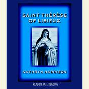Saint Therese of Lisieux Audiobook, by Kathryn Harrison