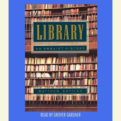 Library: An Unquiet History Audiobook, by Matthew Battles